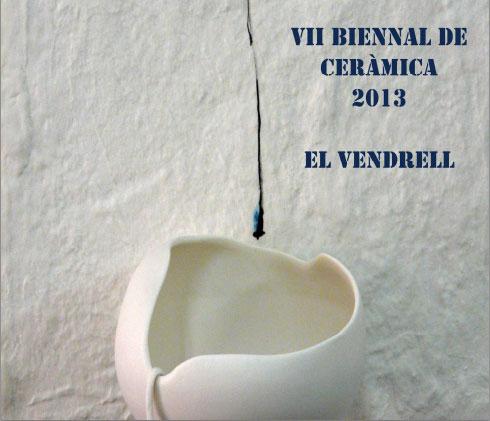 cartel de la VII Biennal de Ceràmica de El Vendrell 2013